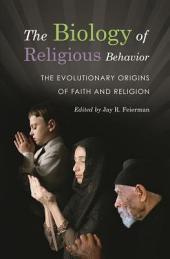 The Biology of Religious Behavior: The Evolutionary Origins of Faith and Religion