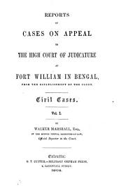 Reports of Cases on Appeal to the High Court of Judicature at Fort William in Bengal, from the Establishment of the Court. Civil Cases. Vol. I. 1862-1863: Volume 1