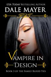 Vampire in Design (Paranormal romance, mystery, Family Blood Ties 3): Book 3 of Family Blood Ties Series