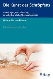 Die Kunst des Schröpfens: Grundlagen, Durchführung, naturheilkundliche Therapiekonzepte, Ausgabe 6