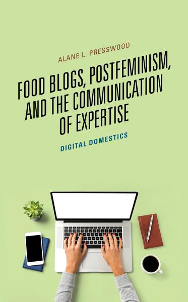Download Food Blogs  Postfeminism  and the Communication of Expertise Book