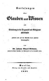Vorlesungen über glauben und wissen als einleitung in die dogmatik und religions-philosophie