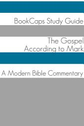 The Gospel According to Mark: A Modern Bible Commentary: BookCaps Study Guide