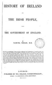 History of Ireland and the Irish People: Under the Government of England