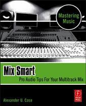 Mix Smart: professional techniques for the home studio