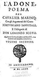 L'Adone: Poema Del Cavalier Marino: Con Gli Argomenti Del Conte Fortvniano Sanvitale, E L'allegorie Di Don Lorenzo Scoto, Volume 2