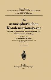 Die atmosphärischen Kondensationskerne in ihrer physikalischen, meteorologischen und bioklimatischen Bedeutung