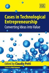 Cases in Technological Entrepreneurship: Converting Ideas Into Value
