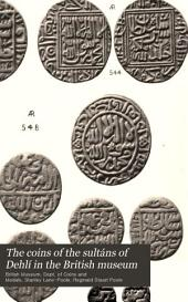The Coins of the Sultáns of Dehlí in the British Museum: Volume 1