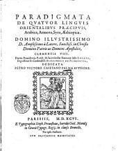 Paradigmata de quatuor linguis orientalibus praecipuis, arabica, armena, syra, aethiopica ... Petro Victore Caietano Palma authore