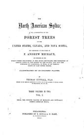 The North American Sylva: Or, A Description of the Forest Trees of the United States, Canada, and Nova Scotia ... To which is Added a Description of the Most Useful of the European Forest Trees ...