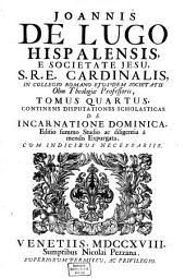 Opera Omnia: Continens Disputationes Scholasticas De Incarnatione Dominica, Volume 4