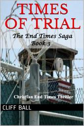 Times of Trial: A Christian End Times Thriller (Book 3)