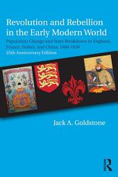 Revolution and Rebellion in the Early Modern World: Population Change and State Breakdown in England, France, Turkey, and China,1600-1850; 25th Anniversary Edition, Edition 2