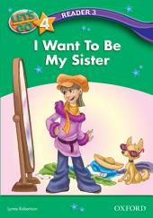 I Want To Be My Sister (Let's Go 3rd ed. Level 4 Reader 3)