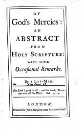 Of God's mercies: an abstract from holy scripture: with some occasional remarks. By a lay-man