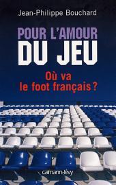 Pour l'amour du jeu: Où va le foot français ?