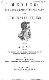 Mexico: Its Geography, Its People, and Its Institutions: with a Map, Containing the Result of the Latest Explorations of Fremont, Wilkes, and Others