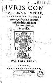 Iuris consultorum vitae, Bernardino Rutilio autore, castigatius quàm in priori editione fuerant, hac uice secunda impressae. (Carmina S. Bongalli, P. Curtii, B. Croti, J. Vitalis)