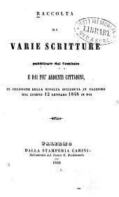 Raccolta, di varie scritture pubblicate dal comitato d dai piu' ardenti cittadini: in occasione della rivolta succeduta in Palermo dal giorno 12 gennaro 1848 in poi