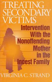 Treating Secondary Victims: Intervention with the Nonoffending Mother in the Incest Family