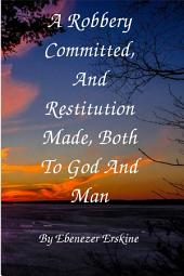 A Robbery Committed, And Restitution Made, Both To God And Man