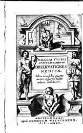 Nicolai Tulpii Amstelredamensis Observationes medicae: Volume 1