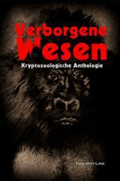 Verborgene Wesen: Kryptozoologische Anthologie, Band 1