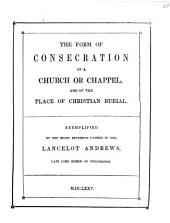 The Form of Consecration of a Church Or Chappel and of the Place of Christian Burial