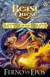 Beast Quest: Battle of the Beasts: Ferno vs Epos: Book 1
