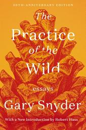 The Practice of the Wild: Essays