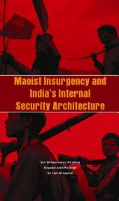 Maoist Insurgency and India's Internal Security Architecture