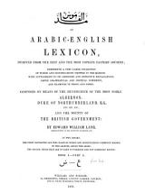 An Arabic-English Lexicon: Derived Fom the Best and the Most Copious Eastern Sources ; Comprising a Very Large Collection of Words and Significations Omitted in the Ḳámoos, with Supplements to Its Abridged and Defective Explanations ... and Examples in Prose and Verse ; in Two Books. Ḍ - ʿayn, المجلد 1،العدد 5