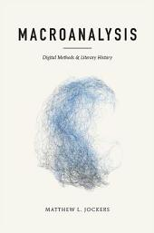 Macroanalysis: Digital Methods and Literary History