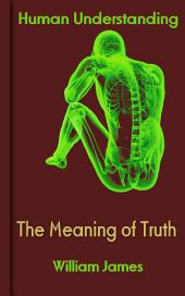 The Meaning of Truth: Human Understanding