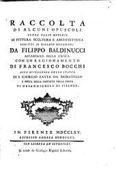 Raccolta di alcuni opuscoli sopra varie materie di pittura, scultura e architettura scritti in diverse occasioni da Filippo Baldinucci
