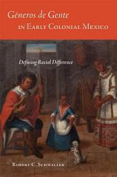 Géneros de Gente in Early Colonial Mexico: Defining Racial Difference