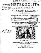Heteroclita spiritualia et anomala pietatis, coelestium, terrestrium et infernorum ...
