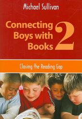 Connecting Boys with Books 2: Closing the Reading Gap, Volume 2