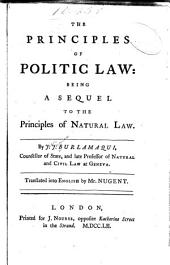 The Principles of Politic Law: Being a Sequel to The Principles of Natural Law
