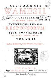 Cl. V. Ioannis VVamesii ... Responsorum sive Consiliorum de jure pontificio ... Ordine titulorum, qui in Decretalibus, digestus ...