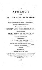 An Apology for Dr. Michael Servetus; including an account of his life, persecution, writings and opinions, etc
