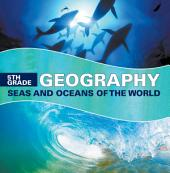 5th Grade Geography: Seas and Oceans of the World: Fifth Grade Books Marine Life and Oceanography for Kids