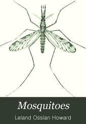 Mosquitoes: How They Live; how They Carry Disease; how They are Classified; how They May be Destroyed