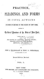Practice, Pleadings, and Forms in Civil Actions in Courts of Record in the State of New York: Adapted to the Code of Procedure of the State of New York, Adapted Also to the Practice in California, Missouri, Indiana, Wisconsin, Kentucky, Ohio, Alabama, Minnesota, and Oregon, Volume 1