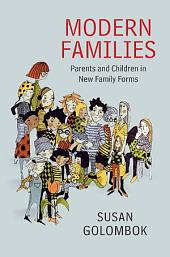 Modern Families: Parents and Children in New Family Forms