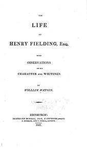 The Life of Henry Fielding, Esq: With Observations on His Character and Writings