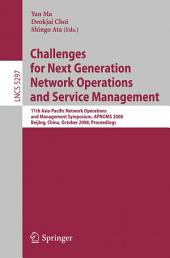 Challenges for Next Generation Network Operations and Service Management: 11th Asia-Pacific Network Operations and Management Symposium, APNOMS 2008, Beijing, China, October 22-24, 2008. Proceedings