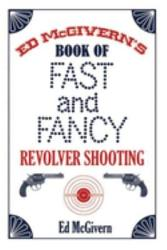 Ed Mcgivern S Book Of Fast And Fancy Revolver Shooting Book PDF