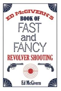 Ed McGivern s Book of Fast and Fancy Revolver Shooting Book